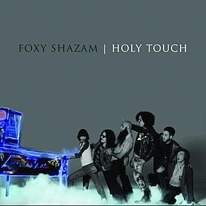 Foxy Shazam Holy Touch