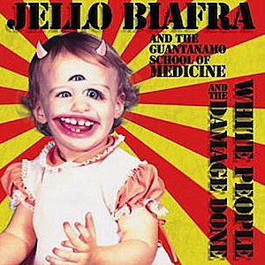 Jello Biafra and the Guantanamo School of Medicine, 'White People and the Damage Done'