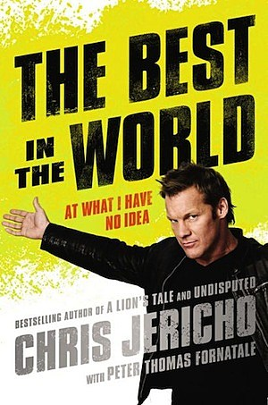 Chris Jericho, 'The Best in the World: At What I Have No Idea'