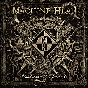 Machine Head Bloodstone and Diamonds