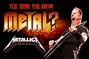 You Think You Know Metallica?