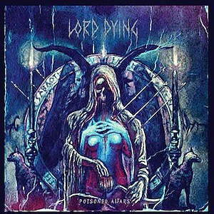 Lord Dying, 'Poisoned Altars'