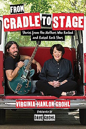 Resultado de imagen de 'From Cradle to Stage: Stories from the Mothers Who Rocked and Raised Rock Stars'.