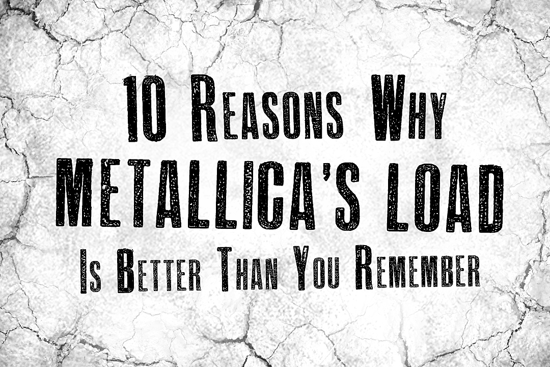10 Reasons Why Metallica's 'Load' Is Better Than You Remember